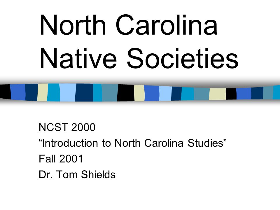 North Carolina Native Societies NCST 2000 Introduction to North Carolina Studies Fall 2001 Dr.