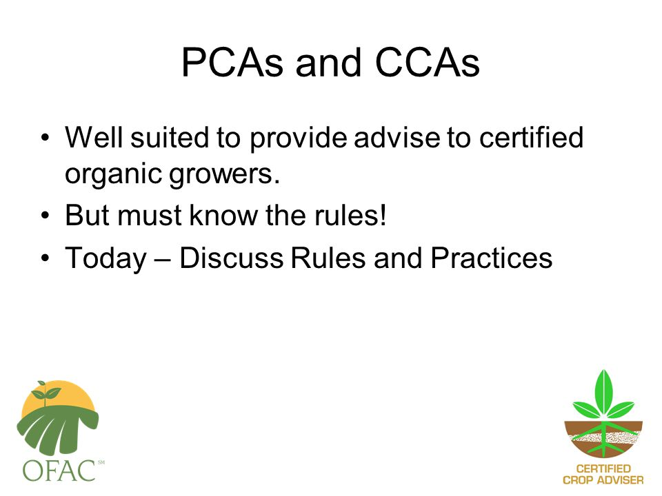 PCAs and CCAs Well suited to provide advise to certified organic growers.