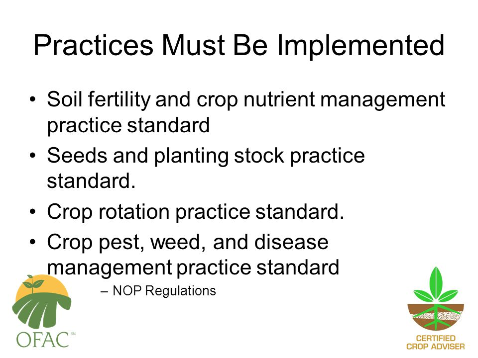 Practices Must Be Implemented Soil fertility and crop nutrient management practice standard Seeds and planting stock practice standard.