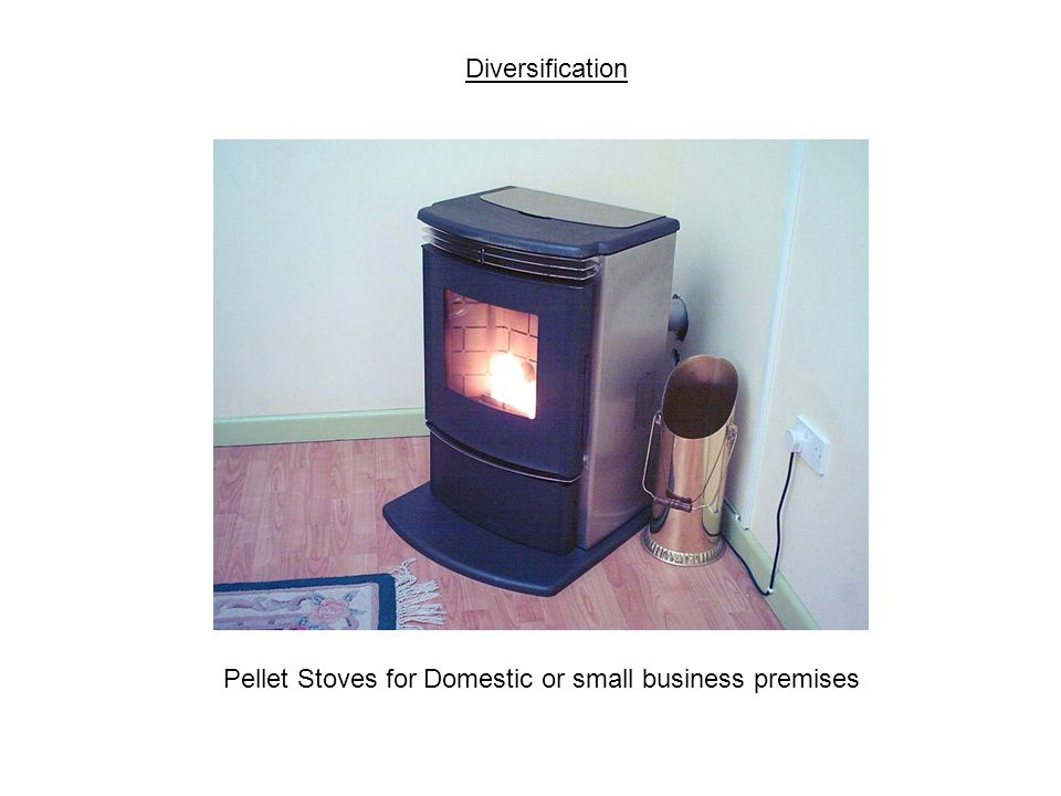 Diversification Pellet Stoves for Domestic or small business premises