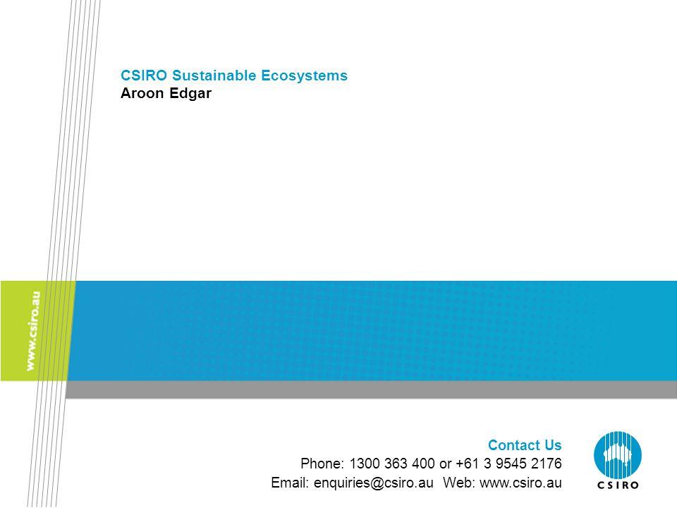 Contact Us Phone: 1300 363 400 or +61 3 9545 2176 Email: enquiries@csiro.au Web: www.csiro.au CSIRO Sustainable Ecosystems Aroon Edgar