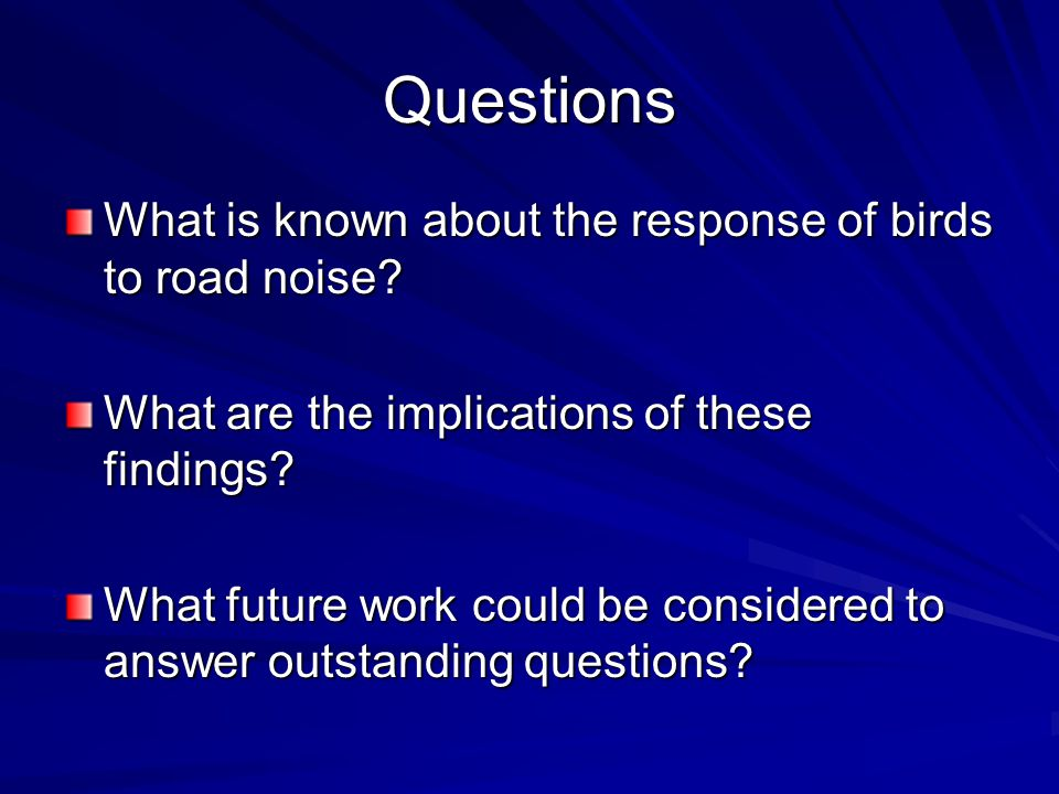 Questions What is known about the response of birds to road noise.