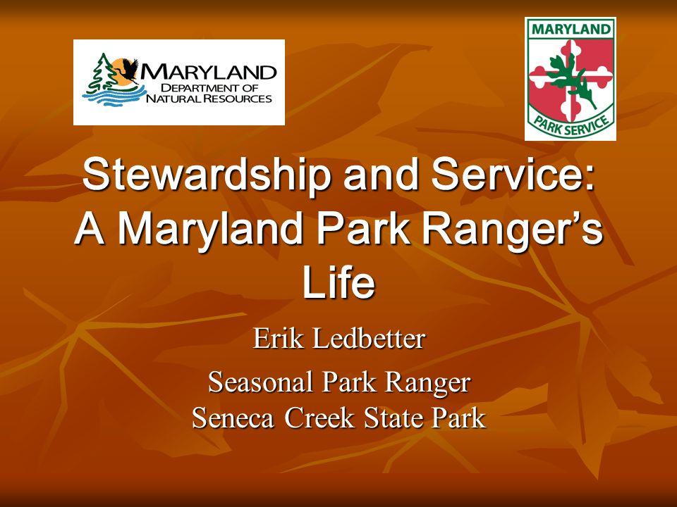 Stewardship and Service: A Maryland Park Ranger's Life Erik Ledbetter Seasonal Park Ranger Seneca Creek State Park