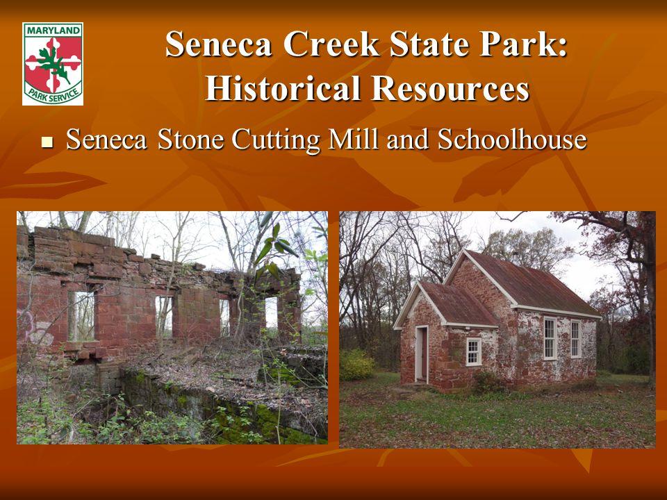 Seneca Creek State Park: Historical Resources Seneca Stone Cutting Mill and Schoolhouse Seneca Stone Cutting Mill and Schoolhouse