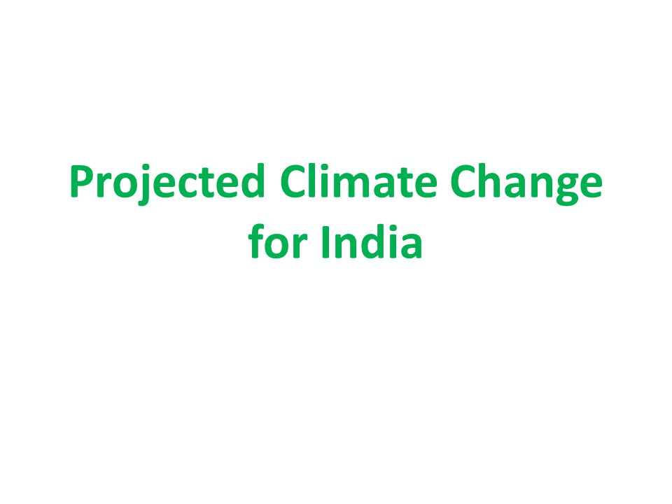 Projected Climate Change for India
