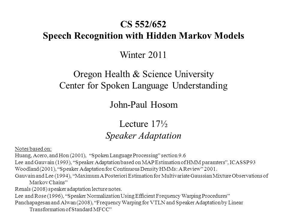 CS 552/652 Speech Recognition with Hidden Markov Models Winter 2011 Oregon Health & Science University Center for Spoken Language Understanding John-P