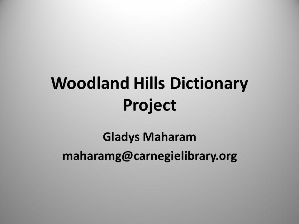 Woodland Hills Dictionary Project Gladys Maharam maharamg@carnegielibrary.org