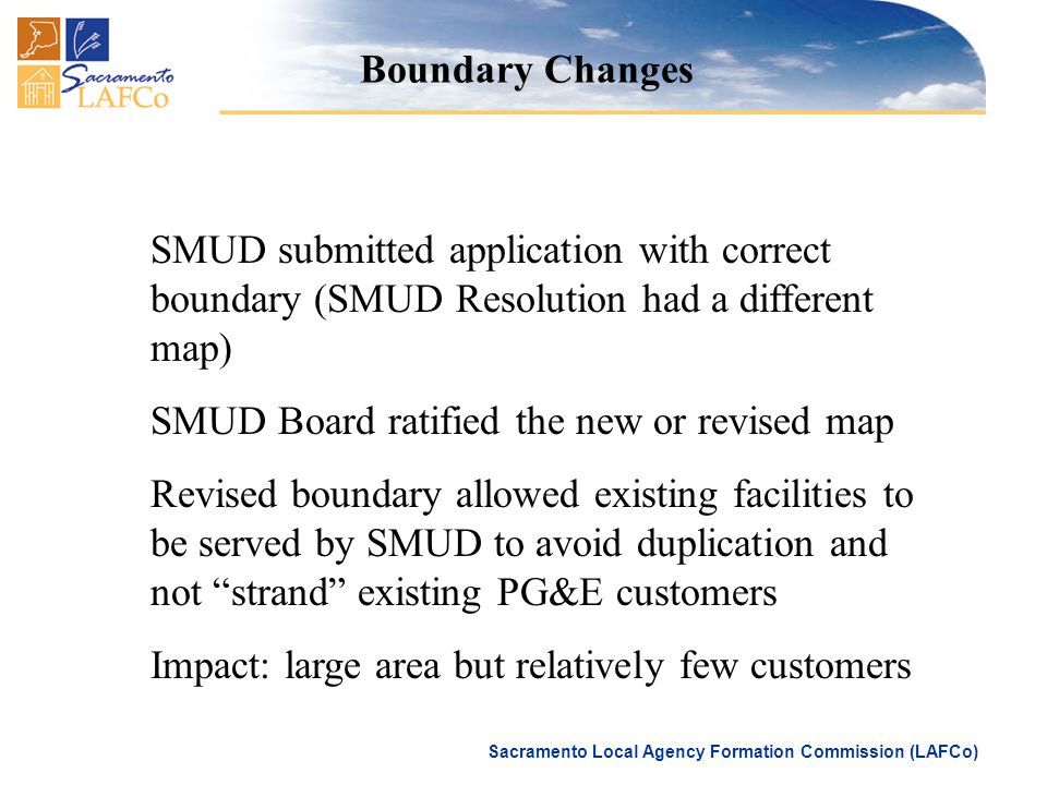 Sacramento Local Agency Formation Commission (LAFCo) SMUD submitted application with correct boundary (SMUD Resolution had a different map) SMUD Board