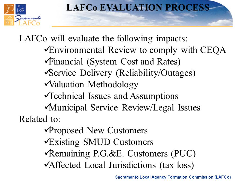 Sacramento Local Agency Formation Commission (LAFCo) LAFCo EVALUATION PROCESS LAFCo will evaluate the following impacts: Environmental Review to compl