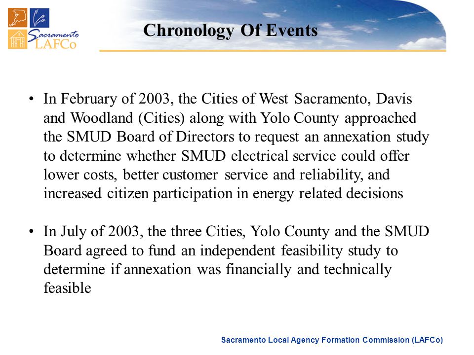 Sacramento Local Agency Formation Commission (LAFCo) Chronology Of Events In February of 2003, the Cities of West Sacramento, Davis and Woodland (Citi