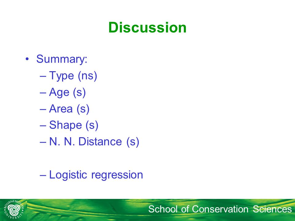 School of Conservation Sciences Discussion Summary: –Type (ns) –Age (s) –Area (s) –Shape (s) –N.