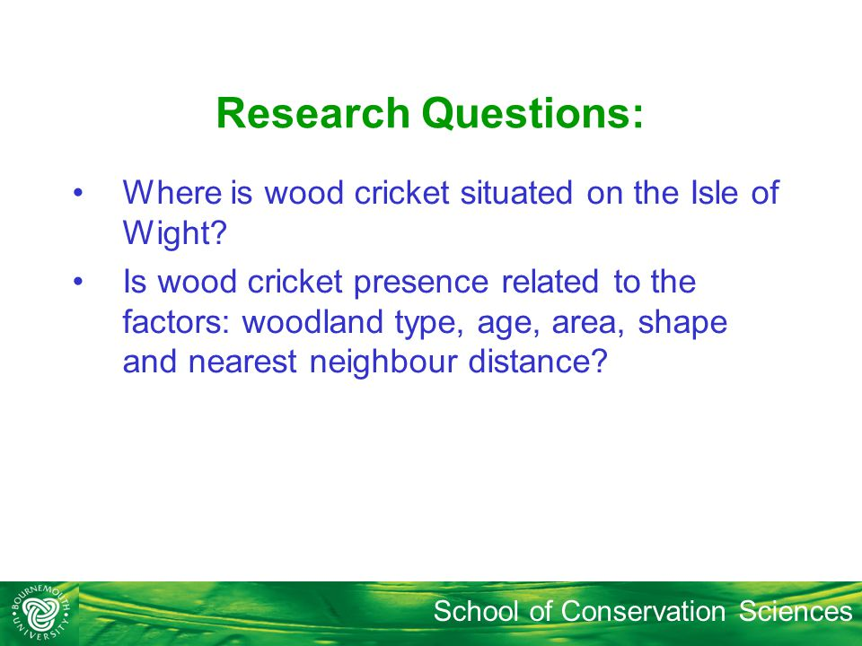 School of Conservation Sciences Research Questions: Where is wood cricket situated on the Isle of Wight.