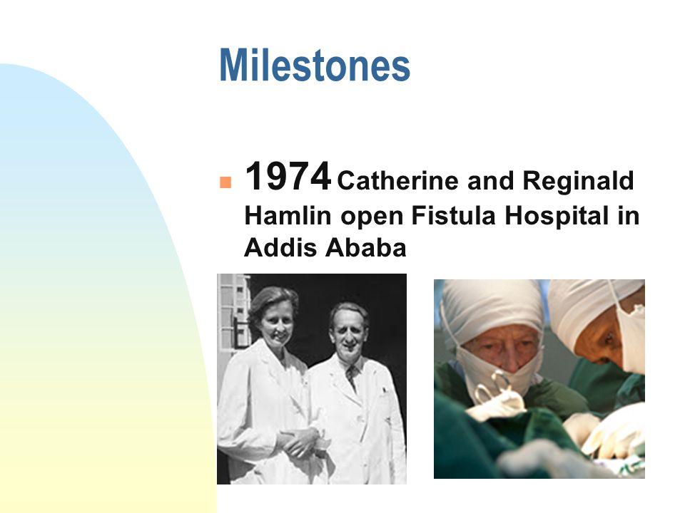 Milestones 1974 Catherine and Reginald Hamlin open Fistula Hospital in Addis Ababa