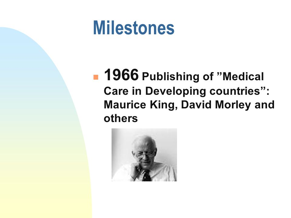 "Milestones 1966 Publishing of ""Medical Care in Developing countries"": Maurice King, David Morley and others"