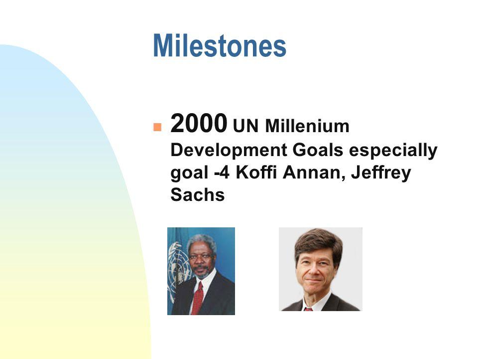 Milestones 2000 UN Millenium Development Goals especially goal -4 Koffi Annan, Jeffrey Sachs