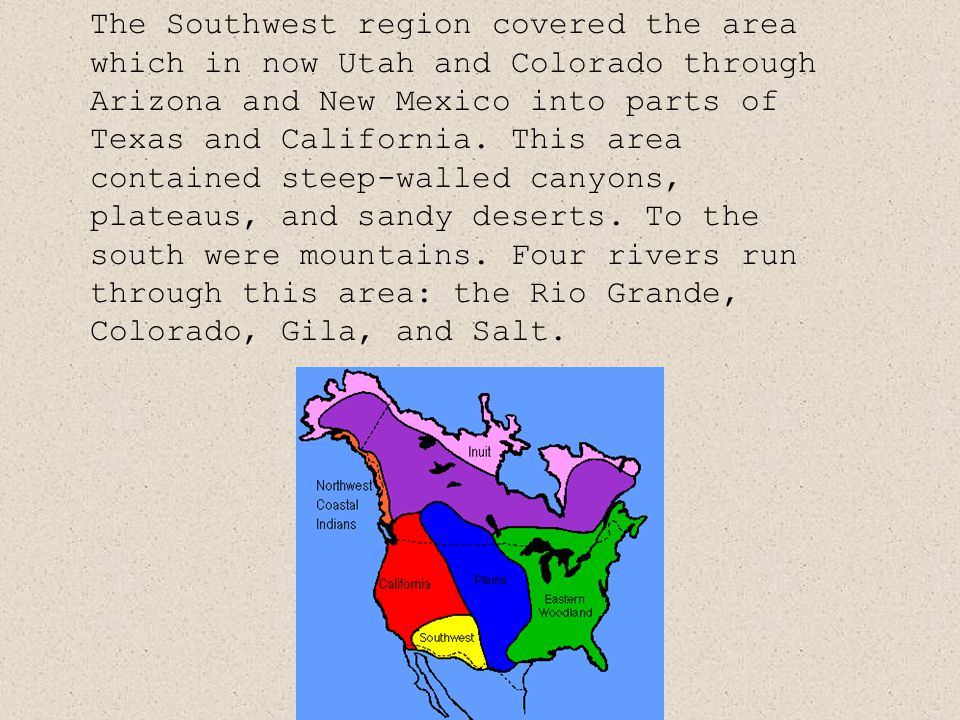 The Southwest region covered the area which in now Utah and Colorado through Arizona and New Mexico into parts of Texas and California.
