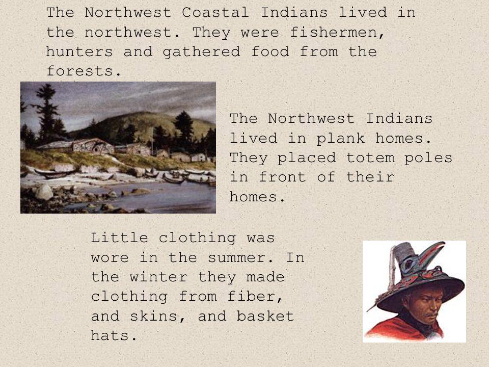 The Northwest Coastal Indians lived in the northwest.