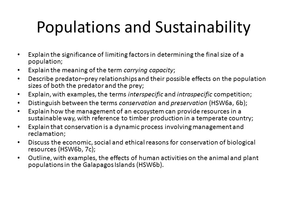 Populations and Sustainability Explain the significance of limiting factors in determining the final size of a population; Explain the meaning of the