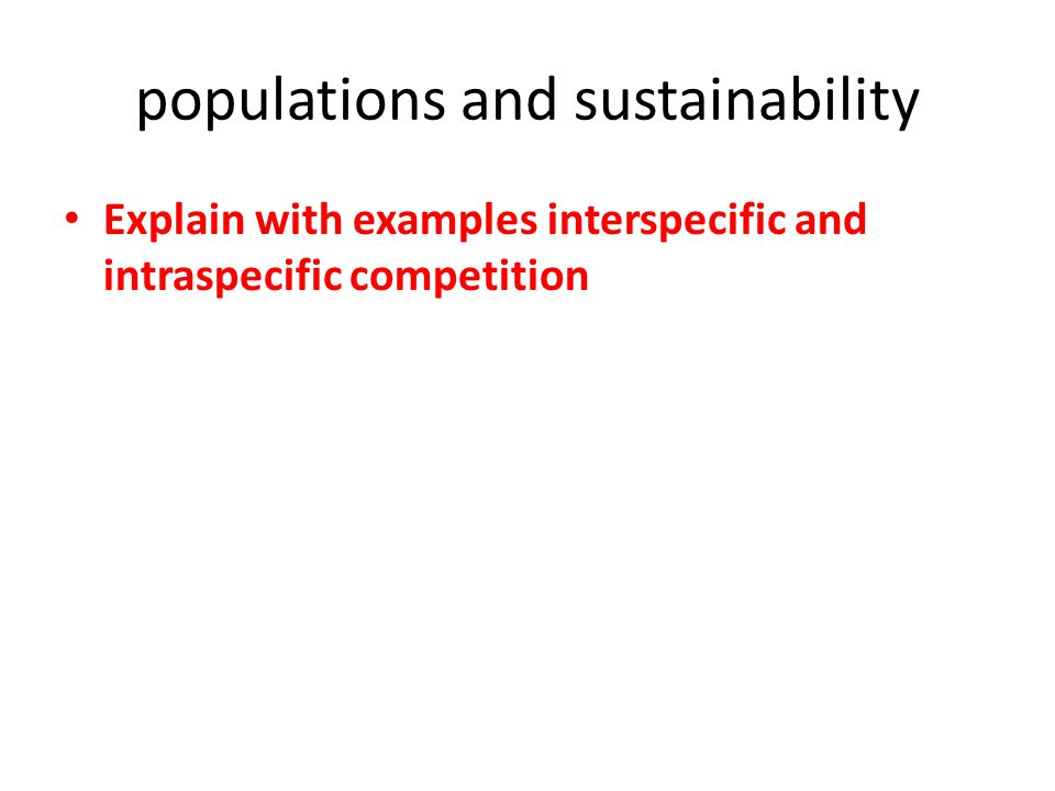 populations and sustainability Explain with examples interspecific and intraspecific competition