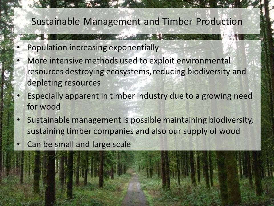 Sustainable Management and Timber Production Population increasing exponentially More intensive methods used to exploit environmental resources destro
