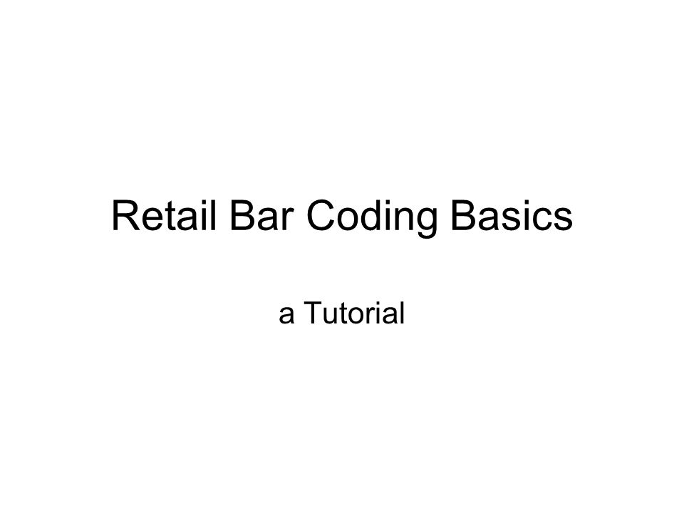 Retail Bar Coding Basics a Tutorial