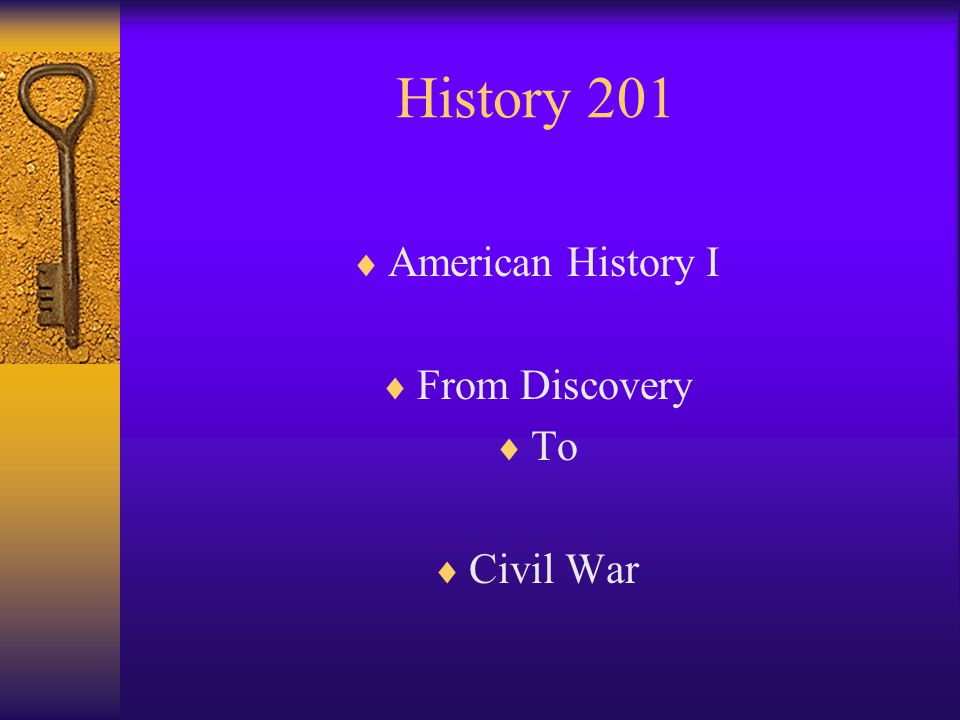 History 201  American History I  From Discovery  To  Civil War