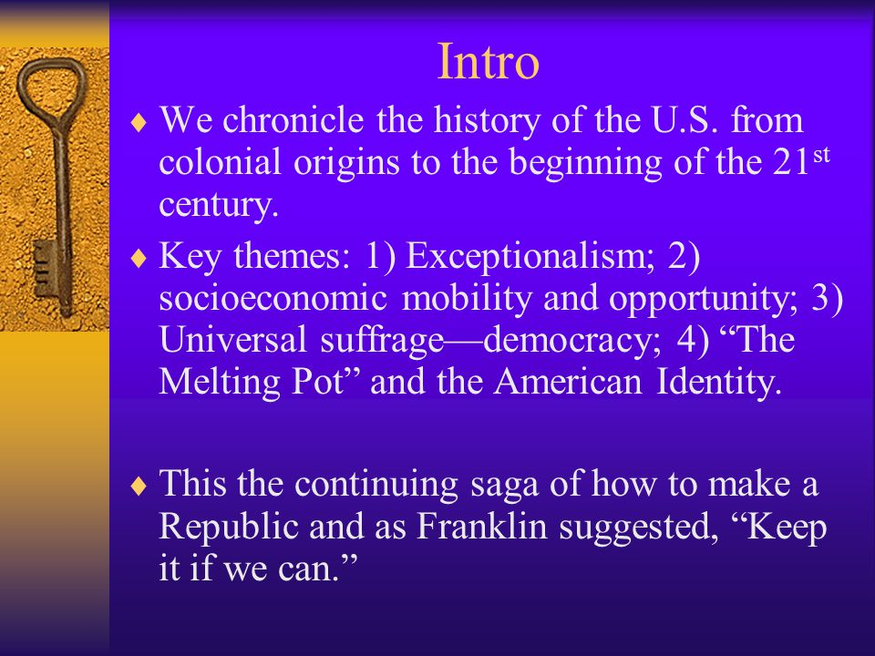 Intro  We chronicle the history of the U.S.