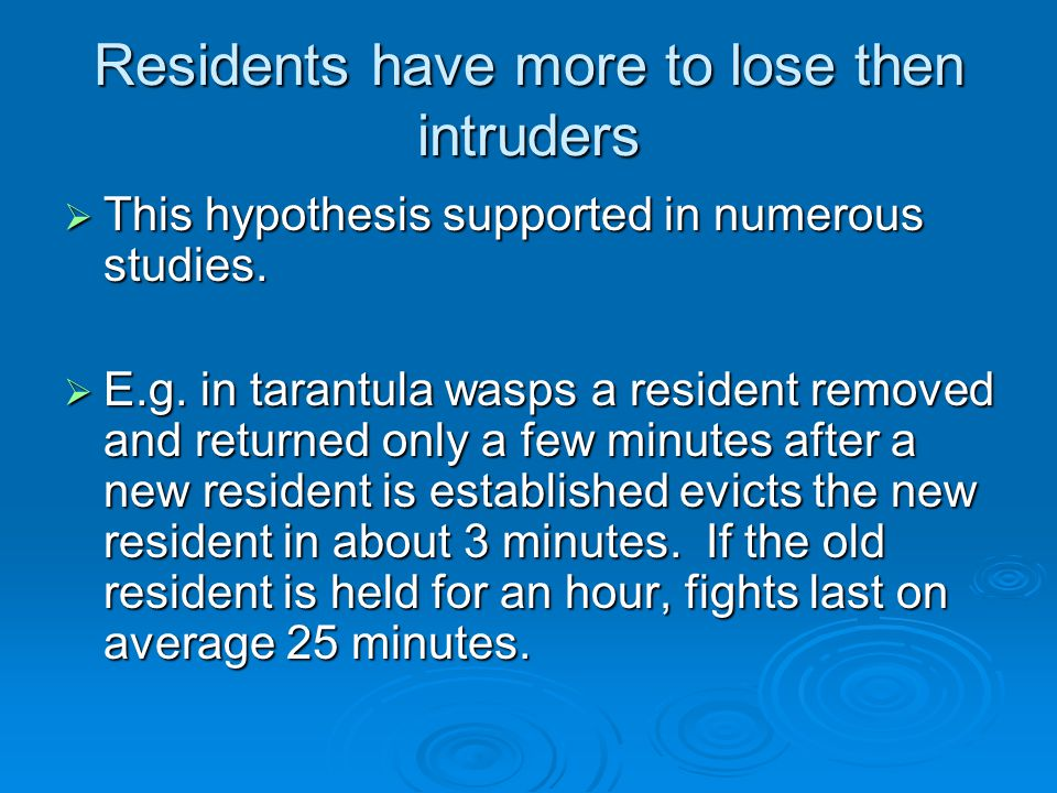 Residents have more to lose then intruders  This hypothesis supported in numerous studies.