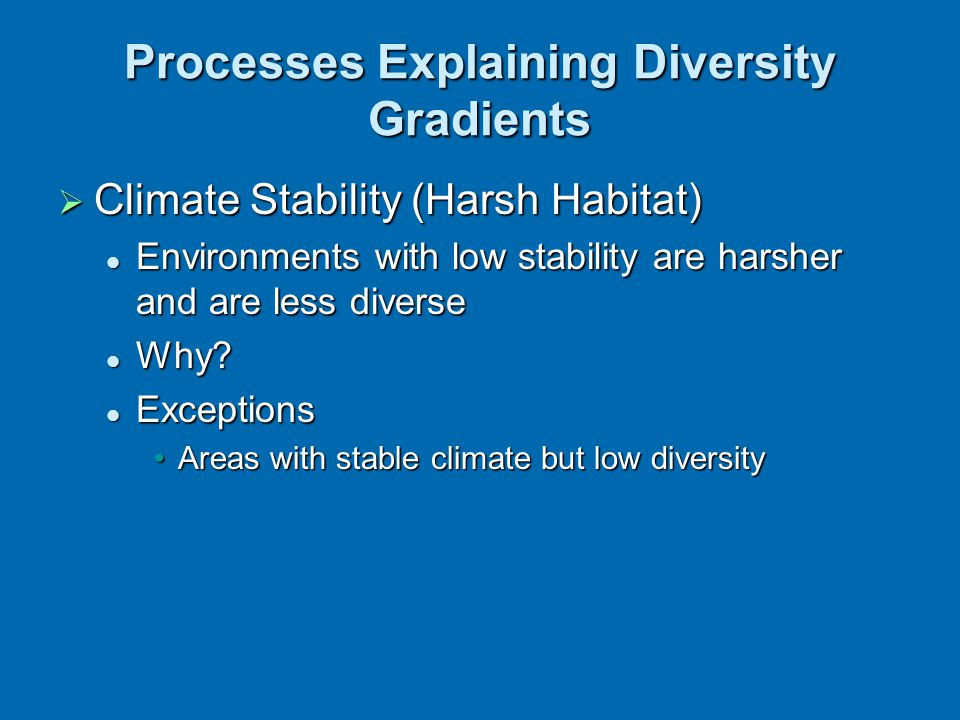  Climate Stability (Harsh Habitat) Environments with low stability are harsher and are less diverse Environments with low stability are harsher and a