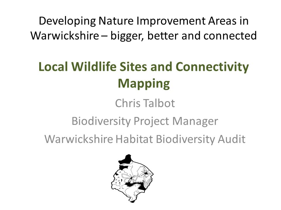 Local Wildlife Sites Areas carefully identified and selected for their special wildlife habitats - 'County importance' The best natural places in everyone's neighbourhood – 'Local' Form a network of our most valuable urban and rural areas for the natural environment Complementary to statutory designations such as SSSIs and LNRs Afforded protection through the planning system (but non-statutory) Perform a crucial role in protecting our natural environment