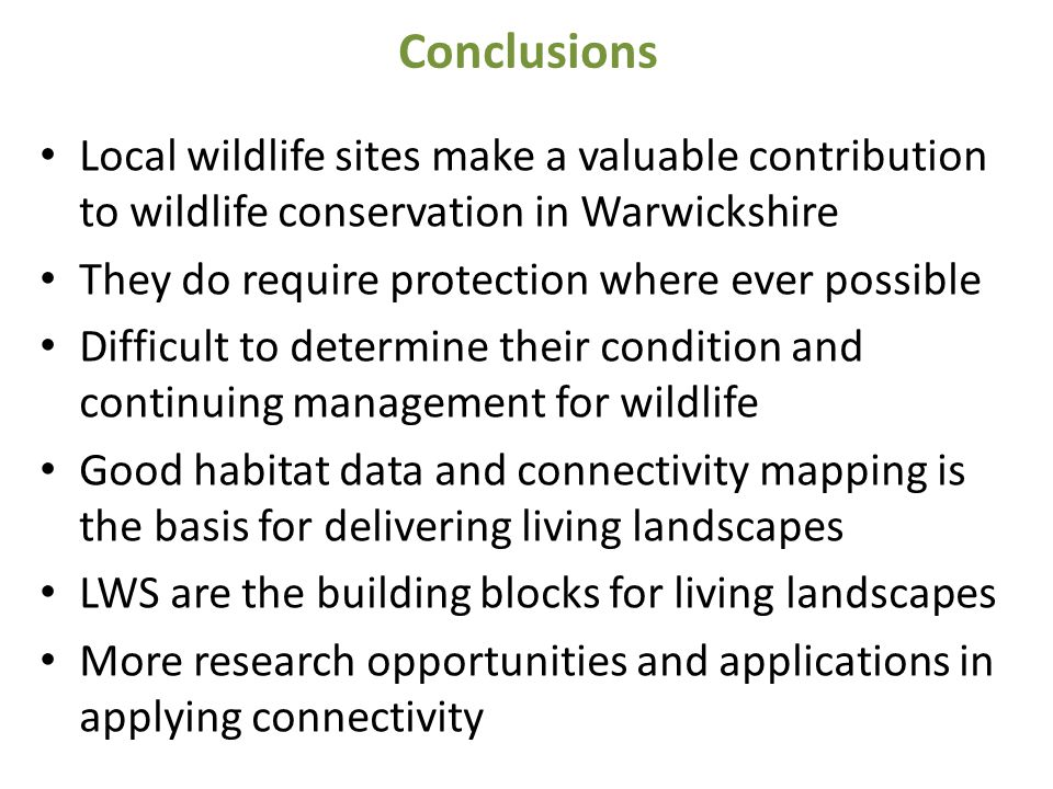 Conclusions Local wildlife sites make a valuable contribution to wildlife conservation in Warwickshire They do require protection where ever possible
