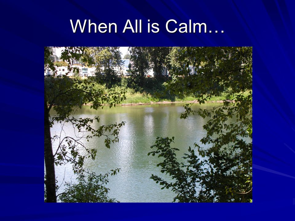 When All is Calm…