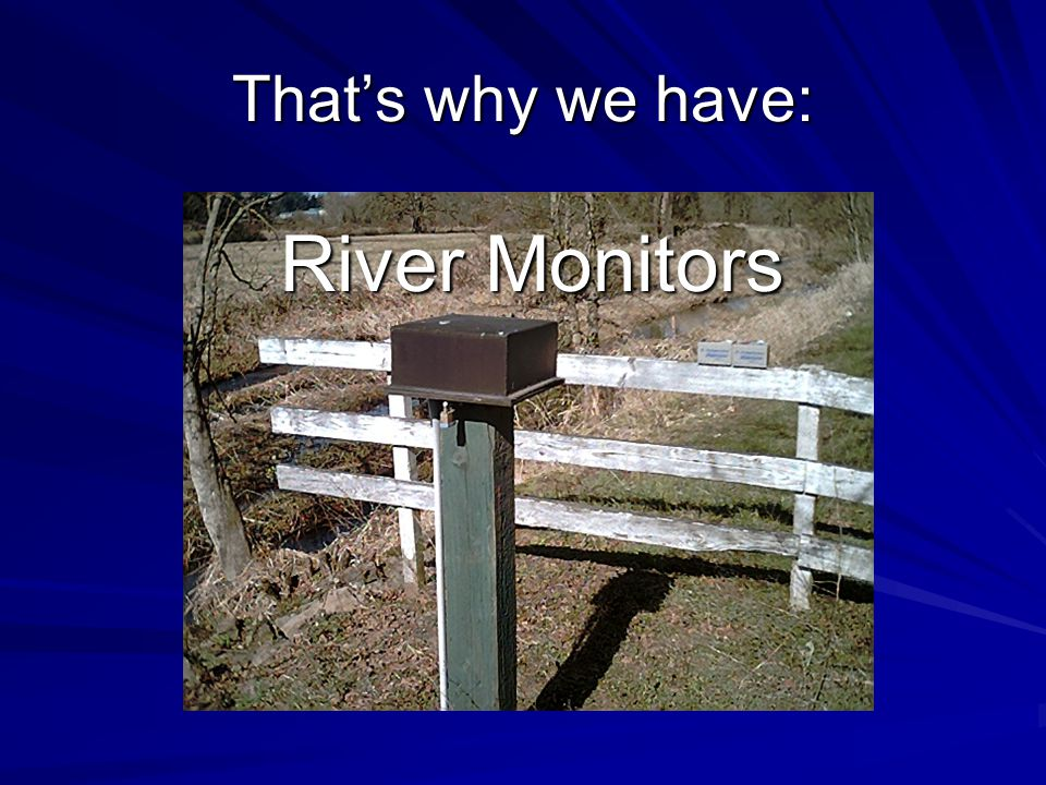 That's why we have: River Monitors