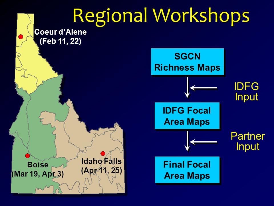 Regional Workshops SGCN Richness Maps Final Focal Area Maps Partner Input Idaho Falls (Apr 11, 25) Boise (Mar 19, Apr 3) Coeur d'Alene (Feb 11, 22) ID