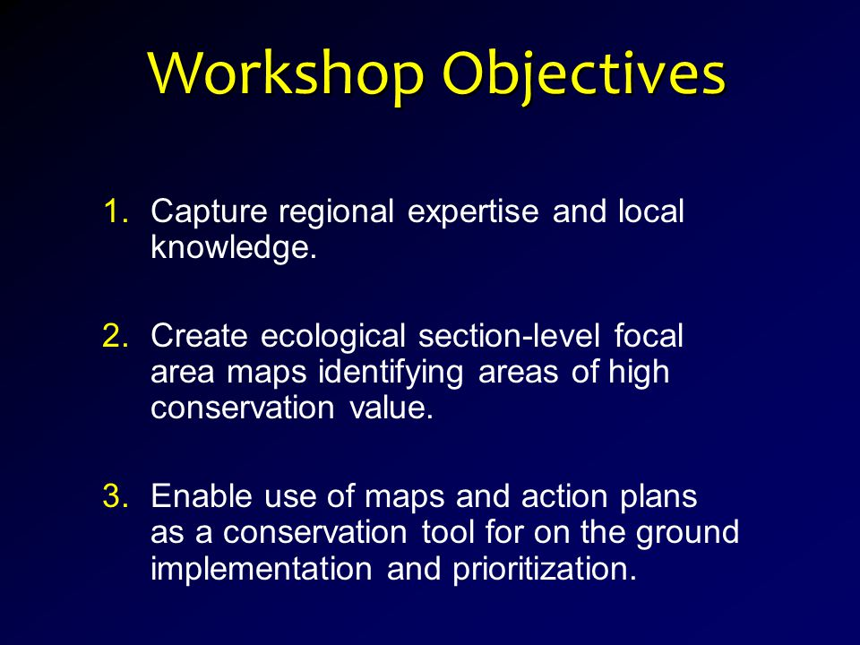 Workshop Objectives 1.Capture regional expertise and local knowledge.
