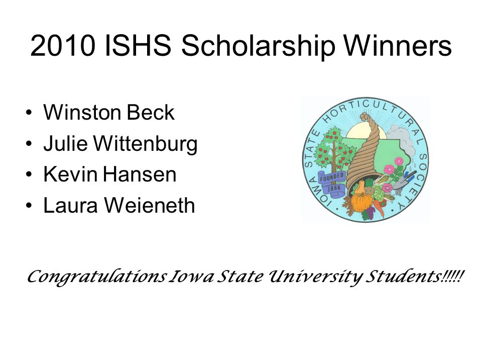 2010 ISHS Scholarship Winners Winston Beck Julie Wittenburg Kevin Hansen Laura Weieneth Congratulations Iowa State University Students!!!!!