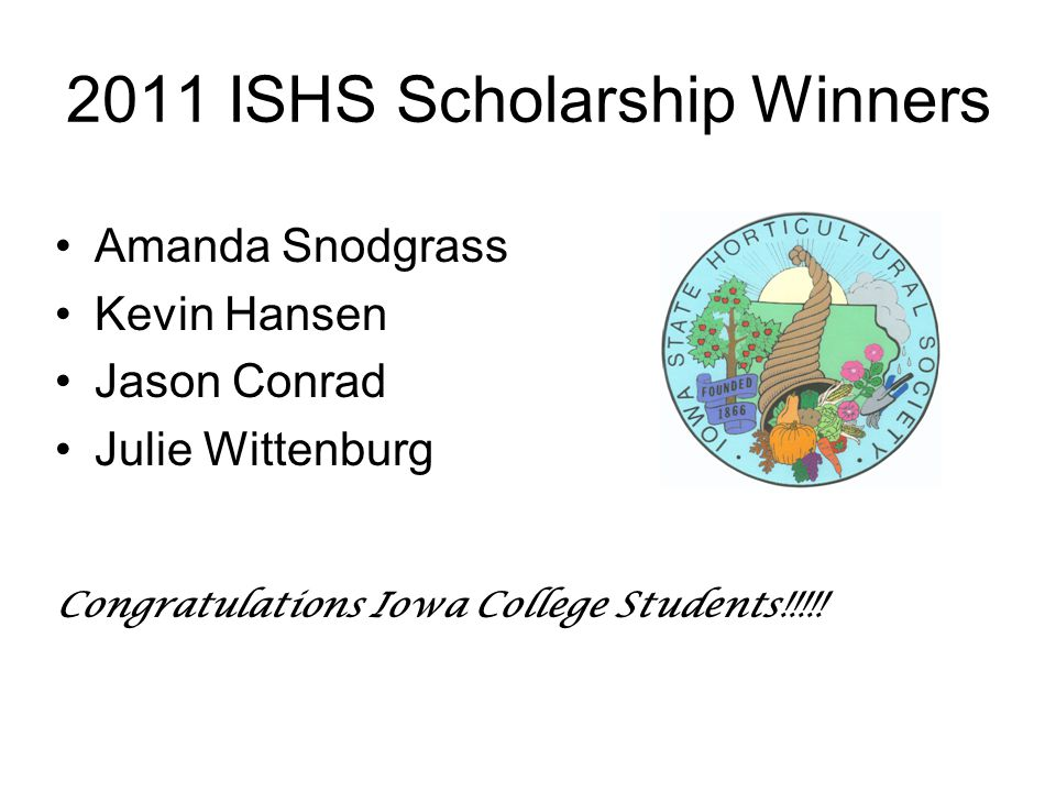 2011 ISHS Scholarship Winners Amanda Snodgrass Kevin Hansen Jason Conrad Julie Wittenburg Congratulations Iowa College Students!!!!!