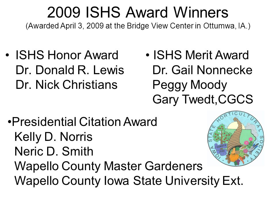 2009 ISHS Award Winners (Awarded April 3, 2009 at the Bridge View Center in Ottumwa, IA.) ISHS Honor Award Dr.