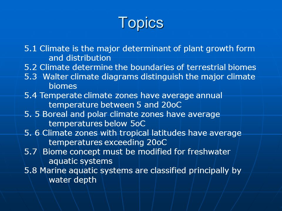 Biomes are classified according to the predominat plant types and climate