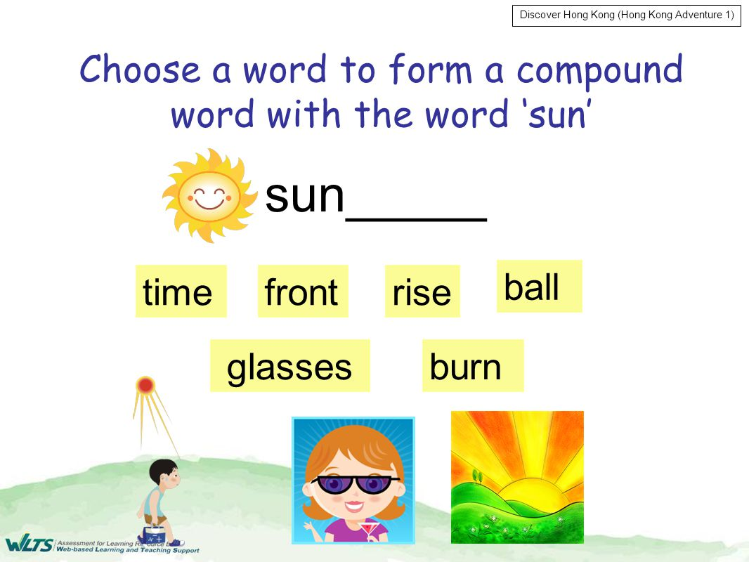 Discover Hong Kong (Hong Kong Adventure 1) Choose a word to form a compound word with the word 'sun' rise glassesburn front ball time sun_____