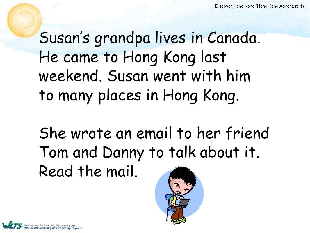 Discover Hong Kong (Hong Kong Adventure 1) Dear Tom and Danny, My grandpa came to Hong Kong last weekend.