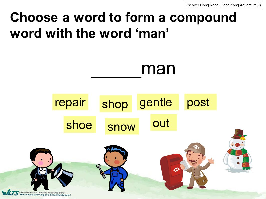 Discover Hong Kong (Hong Kong Adventure 1) repairgentle snow post shoe shop out _____man Choose a word to form a compound word with the word 'man'