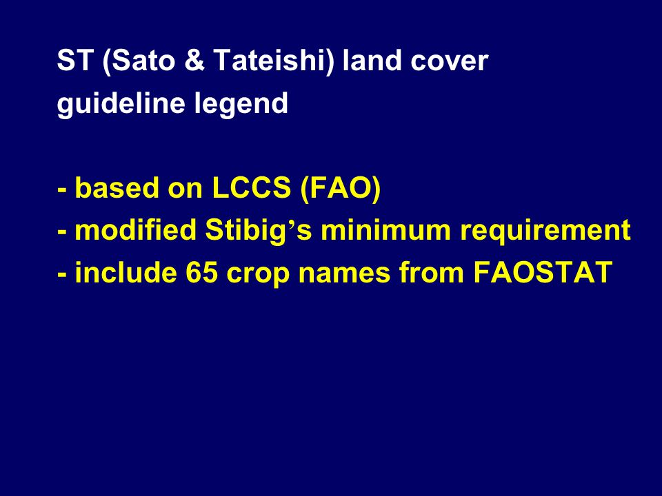 ST (Sato & Tateishi) land cover guideline legend - based on LCCS (FAO) - modified Stibig ' s minimum requirement - include 65 crop names from FAOSTAT