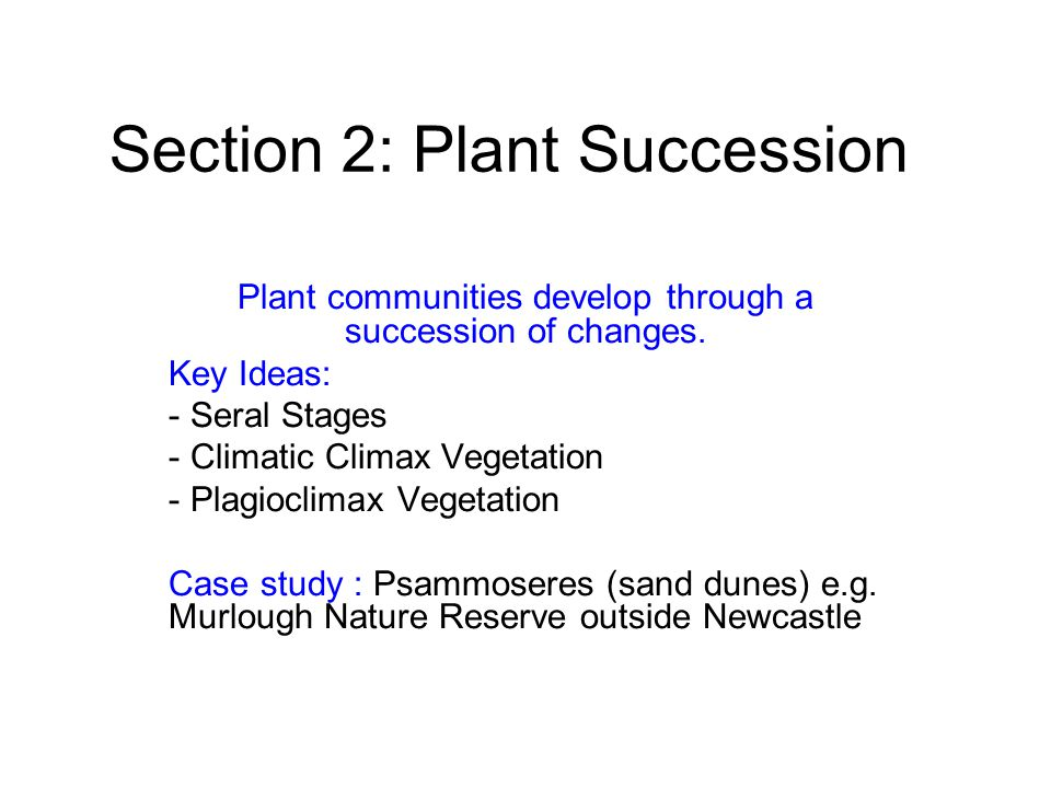 Section 2: Plant Succession Plant communities develop through a succession of changes. Key Ideas: - Seral Stages - Climatic Climax Vegetation - Plagio