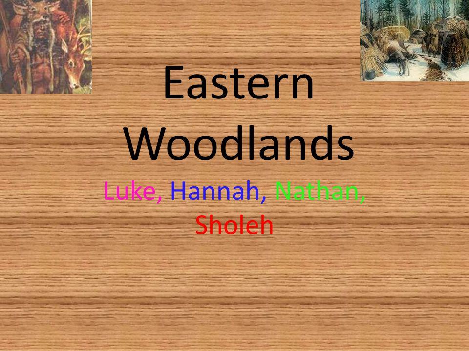 Eastern Woodlands Luke, Hannah, Nathan, Sholeh