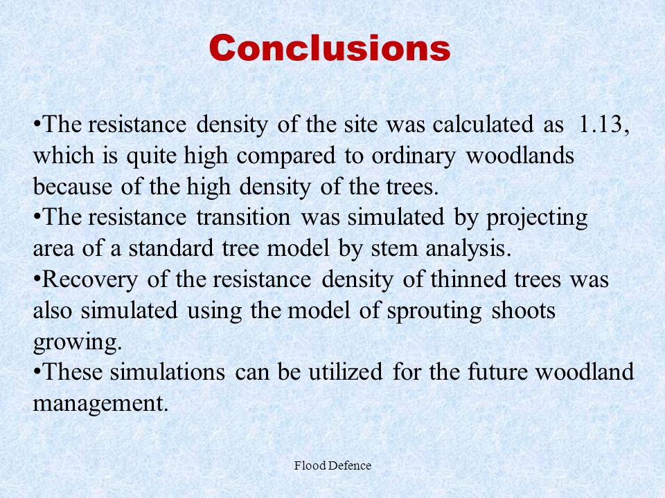 Conclusions Flood Defence The resistance density of the site was calculated as 1.13, which is quite high compared to ordinary woodlands because of the
