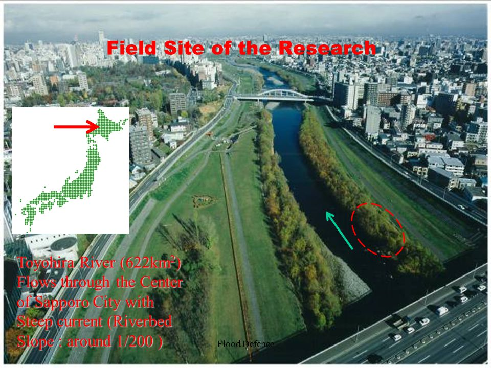 Field Site of the Research Flood Defence Toyohira River (622km 2 ) Flows through the Center of Sapporo City with Steep current (Riverbed Slope : aroun