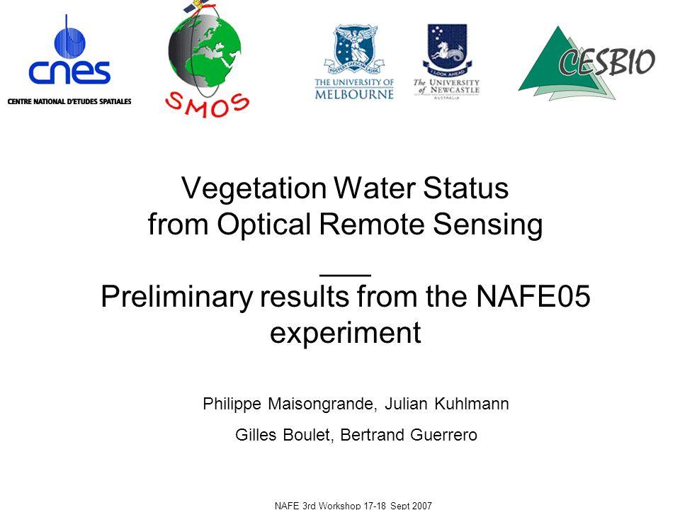NAFE 3rd Workshop 17-18 Sept 2007 Optical Remote Sensing and VWC -Rational (1)- REDNIR SWIR NDVI=(  nir-  red) (  nir+  red) SWVI=(  nir-  swir) (  nir+  swir)