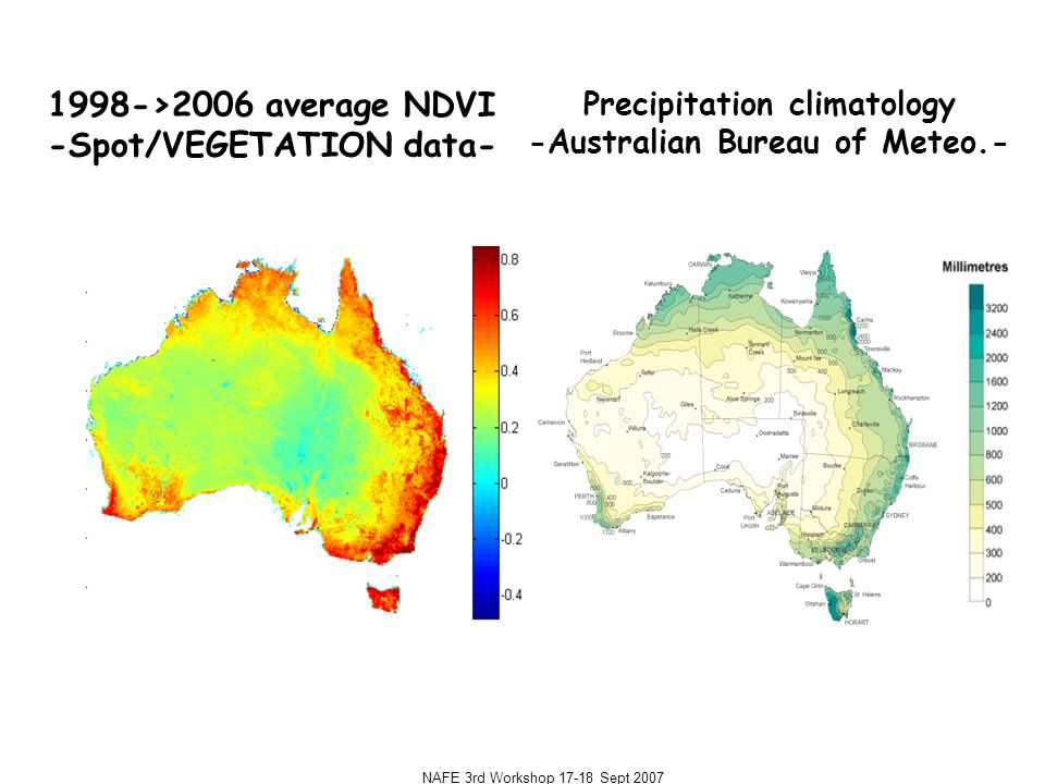 NAFE 3rd Workshop 17-18 Sept 2007 Precipitation climatology -Australian Bureau of Meteo.- 1998->2006 average NDVI -Spot/VEGETATION data-