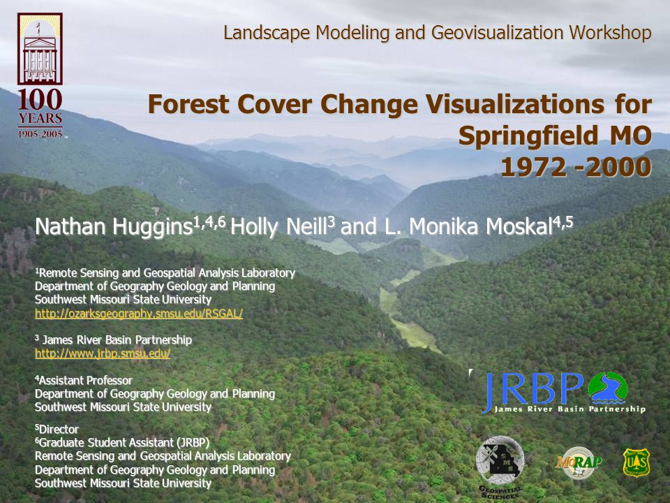Landscape Modeling and Geovisualization Workshop Forest Cover Change Visualizations for Springfield MO 1972 -2000 Nathan Huggins 1,4,6 Holly Neill 3 and L.